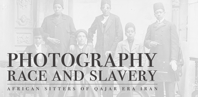Title of exhibition over photograph: African slaves in Iran during the Qajar era, 1880s